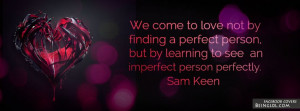 ... come To Love Not By Finding A Perfect Person Facebook Timeline Cover