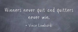 """Vencedores nunca desistem, e quem desiste nuca vence."""" -- Vince ..."""