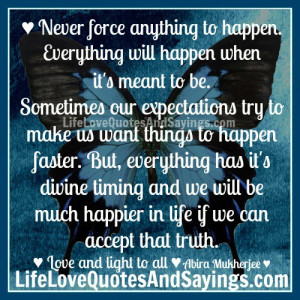 Never Force Anything To Happen..