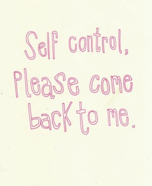 Self-control-please-come-back-to-me-saying-quotes.jpg