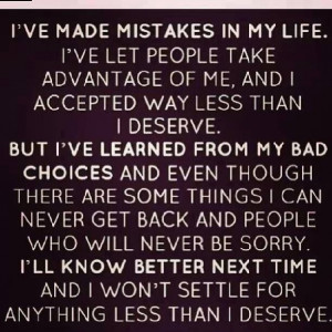 have learned from my bad choices and will never settle again!