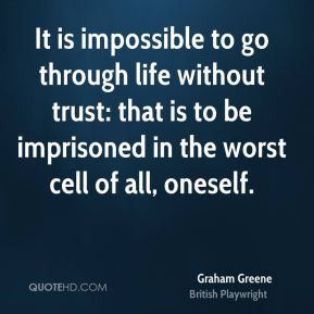 Graham Greene - It is impossible to go through life without trust ...