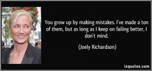 You grow up by making mistakes. I've made a ton of them, but as long ...