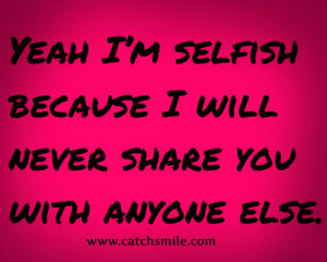 You Are Selfish Quotes You are