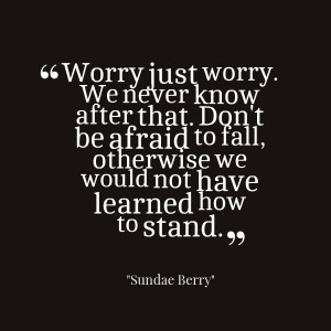 Quotes Picture: worry just worry we never know after that don't be ...