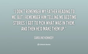 don't remember my father reading to me, but I remember him telling ...