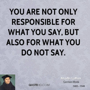 ... only responsible for what you say, but also for what you do not say