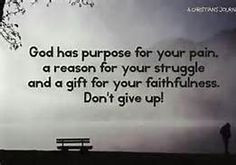 God has purpose for your pain, a reason for your struggle and a ...