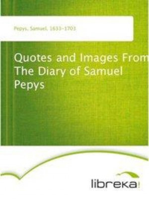 Quotes and Images From The Diary of Samuel Pepys EBOOK
