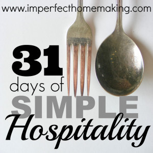 31 Days Of Simple Hospitality {Day One}: Why Our Hearts Need This