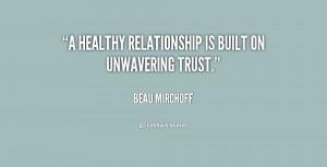 "healthy relationship is built on unwavering trust."""