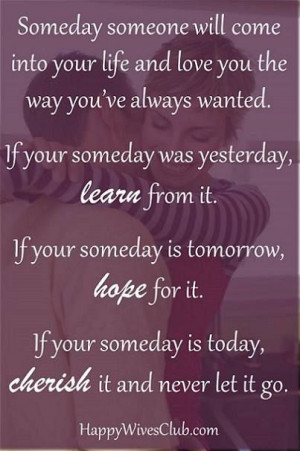 TEXT: Someday someone will come into your life and love you the way ...