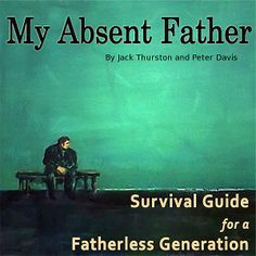 My Absent Father: Survival Guide for a Fatherless Generation Podcasts ...