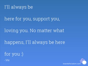 39 ll Always Be Here for You Quotes