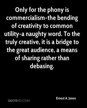 ... bridge to the great audience, a means of sharing rather than debasing