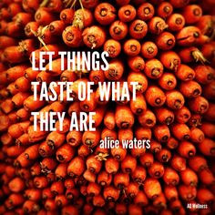 ... they are alice waters more local organic eating well food quotes alice