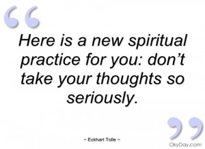 here is a new spiritual practice for you eckhart tolle