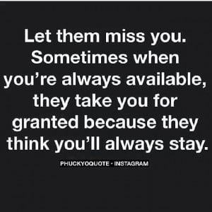 You will miss me when I'm gone!