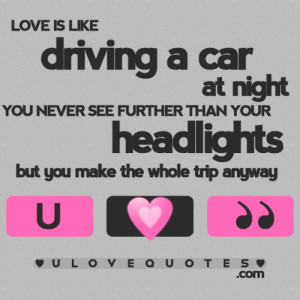 Car Love Quotes Love is like driving a car at