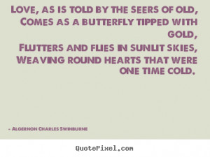Algernon Charles Swinburne image quotes - Love, as is told by the ...