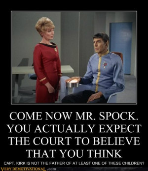 ... -posters-come-now-mr-spock-you-actually-expect-the-court