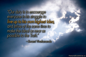 Our duty is to encourage everyone in his struggle to live up to his ...