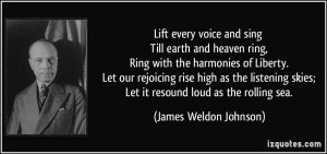 Lift every voice and sing Till earth and heaven ring, Ring with the ...