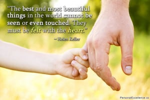 "... or even touched. They must be felt with the heart."" ~ Helen Keller"