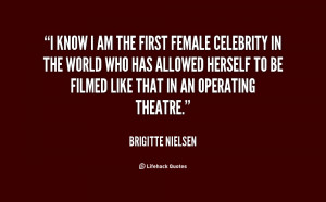 know I am the first female celebrity in the world who has allowed ...