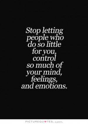 ... control so much of your mind, feelings, and emotions. Picture Quote #1