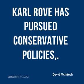 David McIntosh - Karl Rove has pursued conservative policies,.