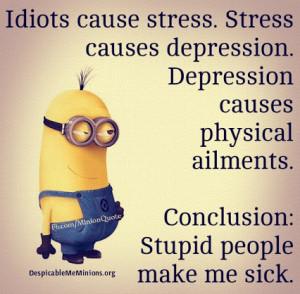 idiot # stress # depression # stupid # sick # humor # minions ...
