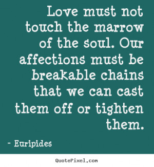 Love must not touch the marrow of the soul. Our affections must be ...