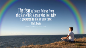 The fear of death follows from the fear of life. A man who lives fully ...