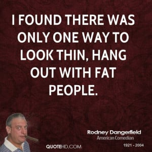 Rodney Dangerfield Quote...