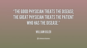 The good physician treats the disease; the great physician treats the ...