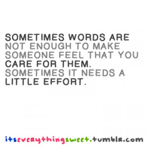 ... Words Are Not Enough To Make Someone Feel That You Care For Them