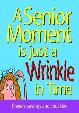 Senior Moment is Just A Wrinkle in Time: Prayers, sayings and ...