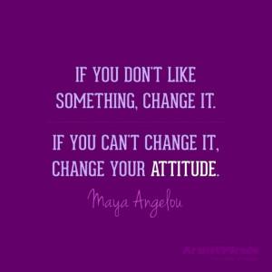 ... change it, change your attitude.