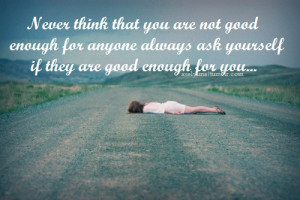 ... enough-for-anyone.-Always-ask-yourself-if-they-are-good-enough-for-you