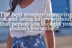 ... being happy without that person you thought you couldn't live without