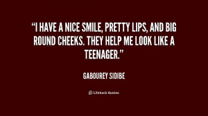 have a nice smile, pretty lips, and big round cheeks. They help me ...