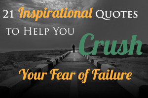 Imagine being ableto stare your fear of failure in the face, and still ...