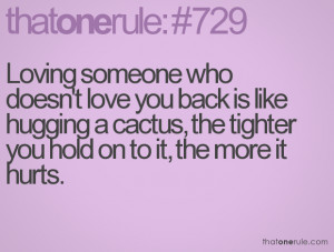 Loving someone who doesn't love you back is like hugging a cactus, the ...