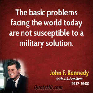The basic problems facing the world today are not susceptible to a ...