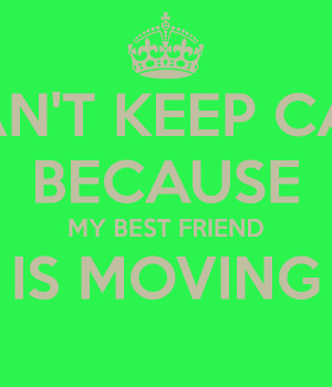 File Name : i-cant-keep-calm-because-my-best-friend-is-moving-.png ...