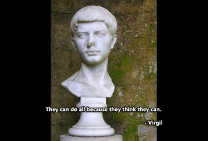 They can do all because they think they can. – Virgil