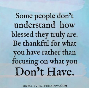 Be thankful for what you got.