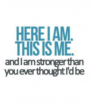 Here i am this is me and i am stronger than you