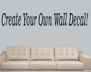 wall decal quote - Custom make your own personalized Wall decal Wall ...